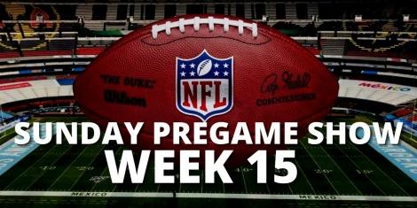Sunday Pregame Show NFL Week 15