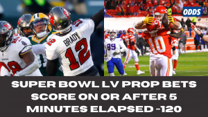 Super Bowl LV Prop Bets Time of Fist Score
